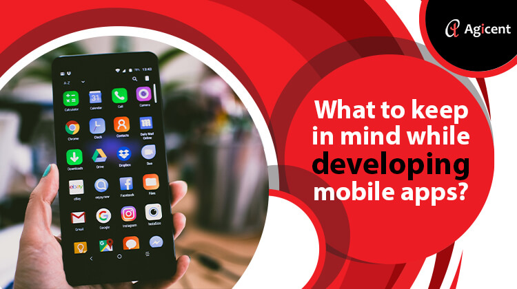 What ti keep in mind while developing mobile apps?
