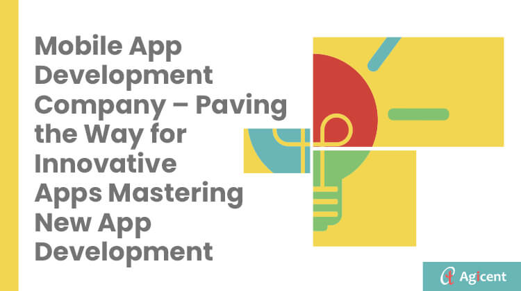 Mobile App Development Company - Paving the way for Innovative Apps matering new app development