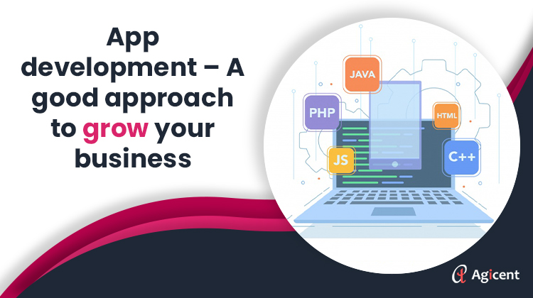 App Development - A good approach to grow your business