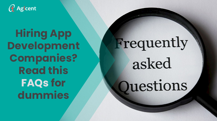 Hiring App Development Companies - Read this FAQ for dummies
