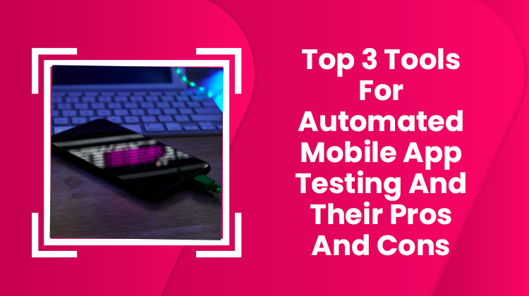 Tool 3 Tools for automated mobile app testing and their pros and cons