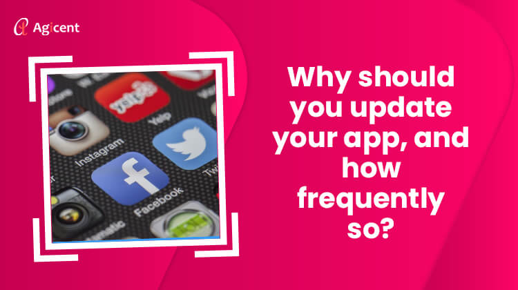 Why Should you Update your app and how frequently so?