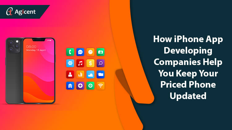 How iPhone app development companies help you keep your priced phone updated?