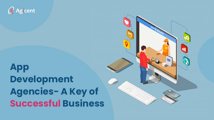 App Development Agencies - A Key of Successful Business