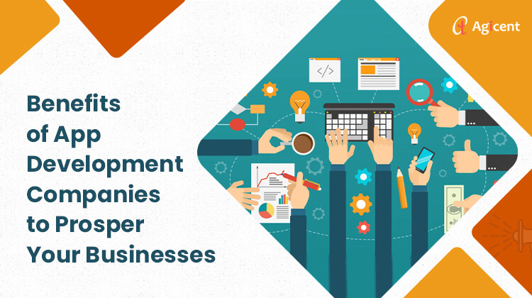 Benefits of App Development Companies to Prosper your Businesses