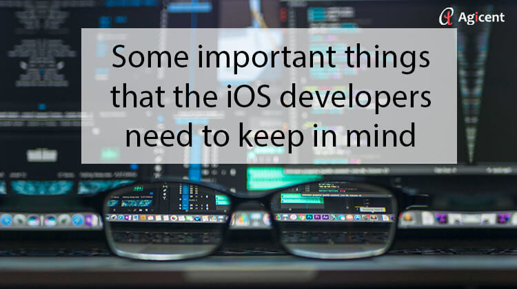 Some important things that the iOS developer need to keep in mind