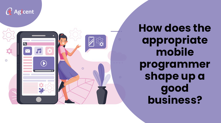 How does the appropriate mobile programmer shape up a good business?