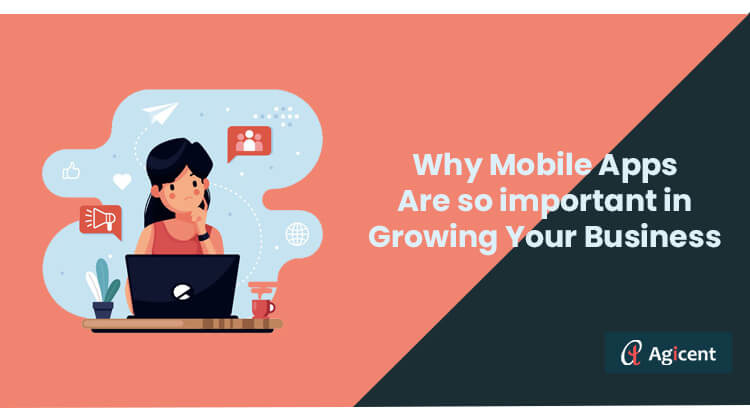 Whhy Mobile Apps are so important in Growing your Business