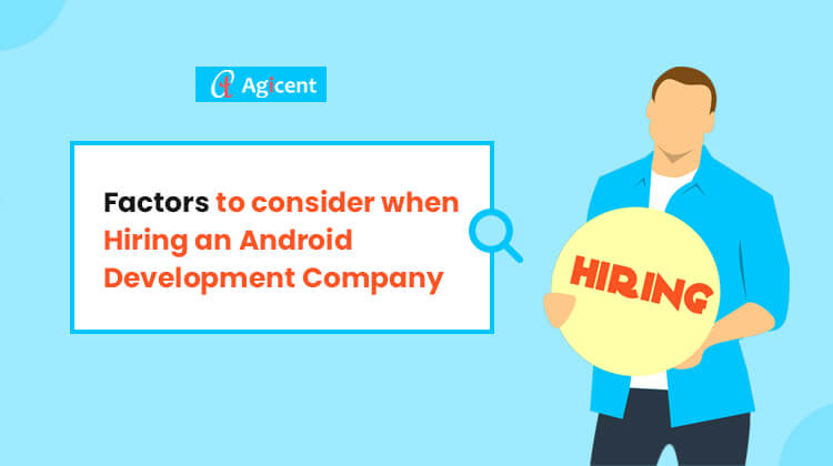 Factors to consider when hiring an android development company