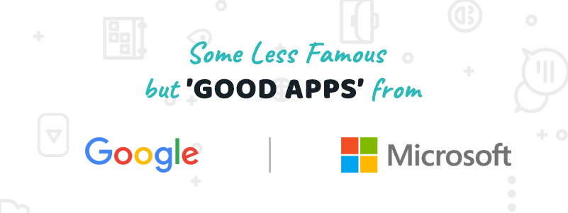 some _less_famous_but_good_apps_from_google_and_microsoft