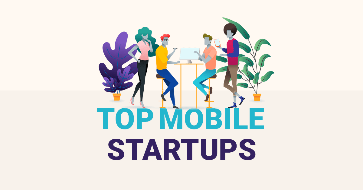Top Mobile Startups 2018
