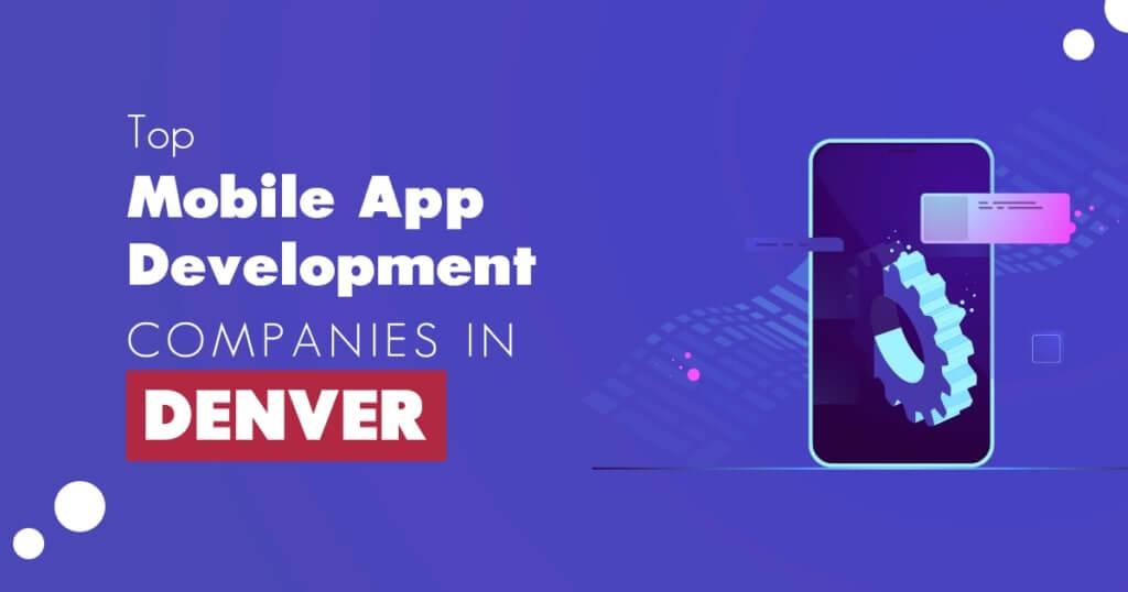 Top Mobile App Development Companies in Denver