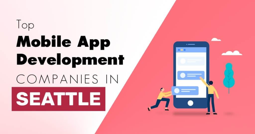 Top Mobile App Development Companies in Seattle