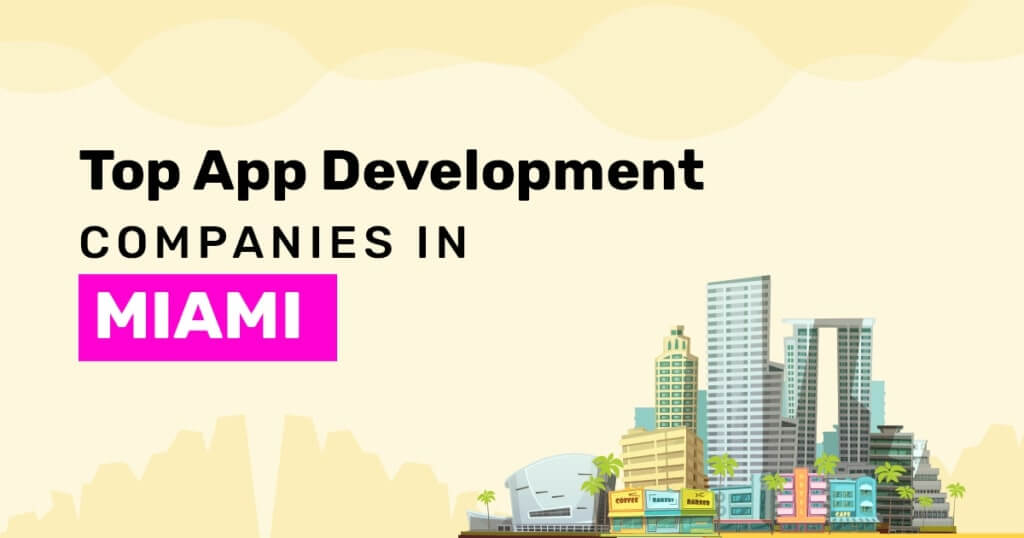 Top App Development Companies in Miami