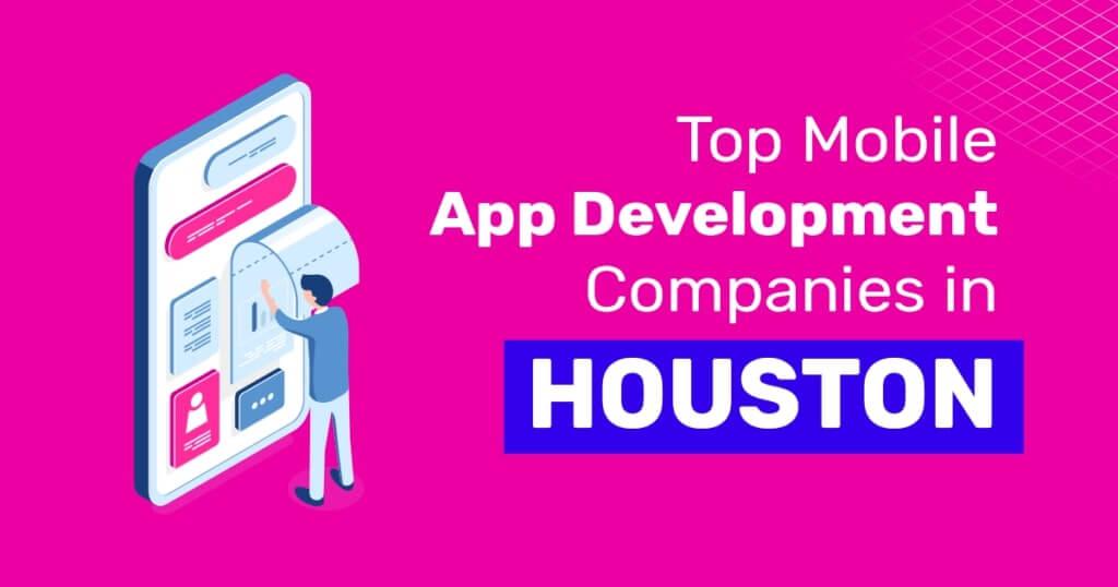 Top Mobile App Development Companies in Houston
